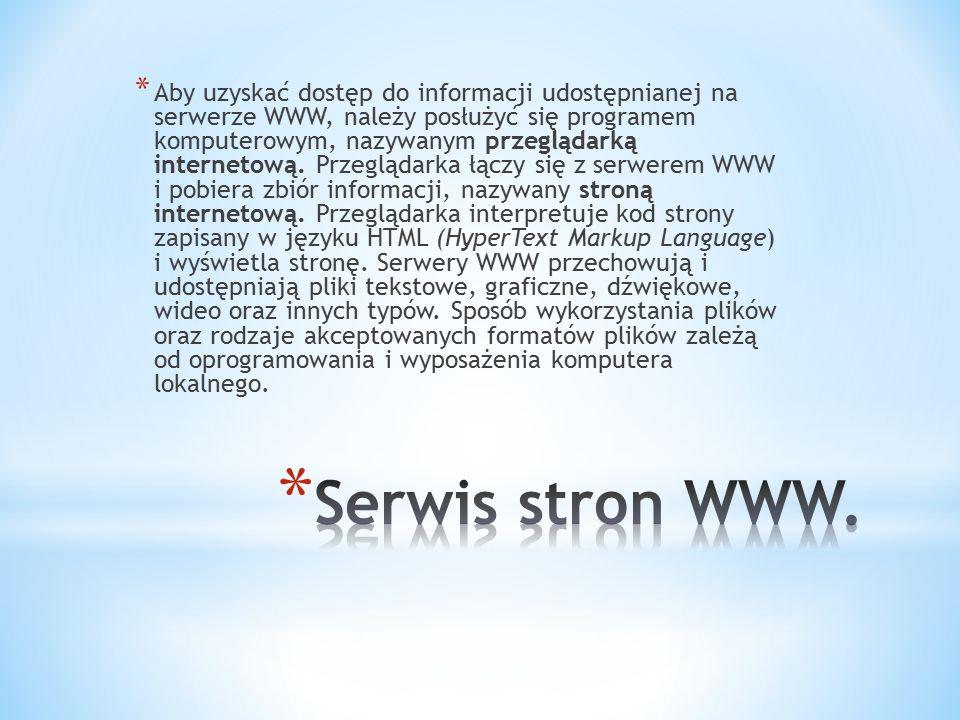 * Aby uzyskać dostęp do informacji udostępnianej na serwerze WWW, należy posłużyć się programem komputerowym, nazywanym przeglądarką internetową.