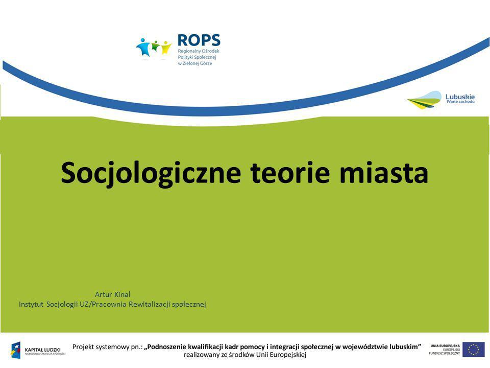 Socjologiczne teorie miasta Artur Kinal Instytut Socjologii UZ/Pracownia Rewitalizacji społecznej