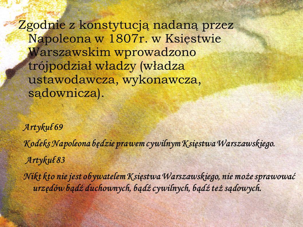 Artykuł 69 Kodeks Napoleona będzie prawem cywilnym Księstwa Warszawskiego.