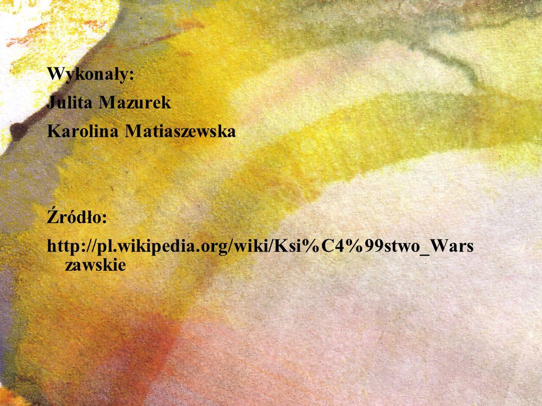 Wykonały: Julita Mazurek Karolina Matiaszewska Źródło: http://pl.wikipedia.org/wiki/Ksi%C4%99stwo_Wars zawskie