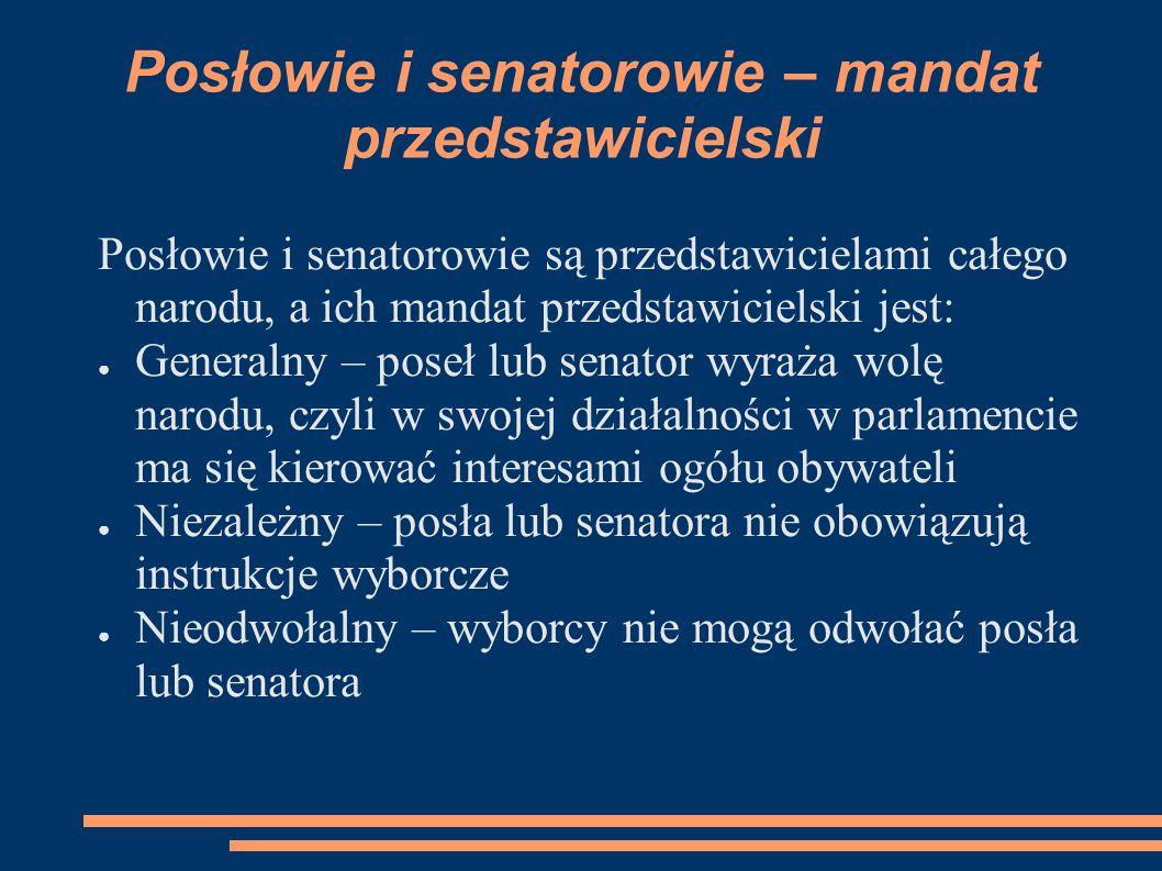 Posłowie i senatorowie – mandat przedstawicielski Posłowie i senatorowie są przedstawicielami całego narodu, a ich mandat przedstawicielski jest: ● Ge