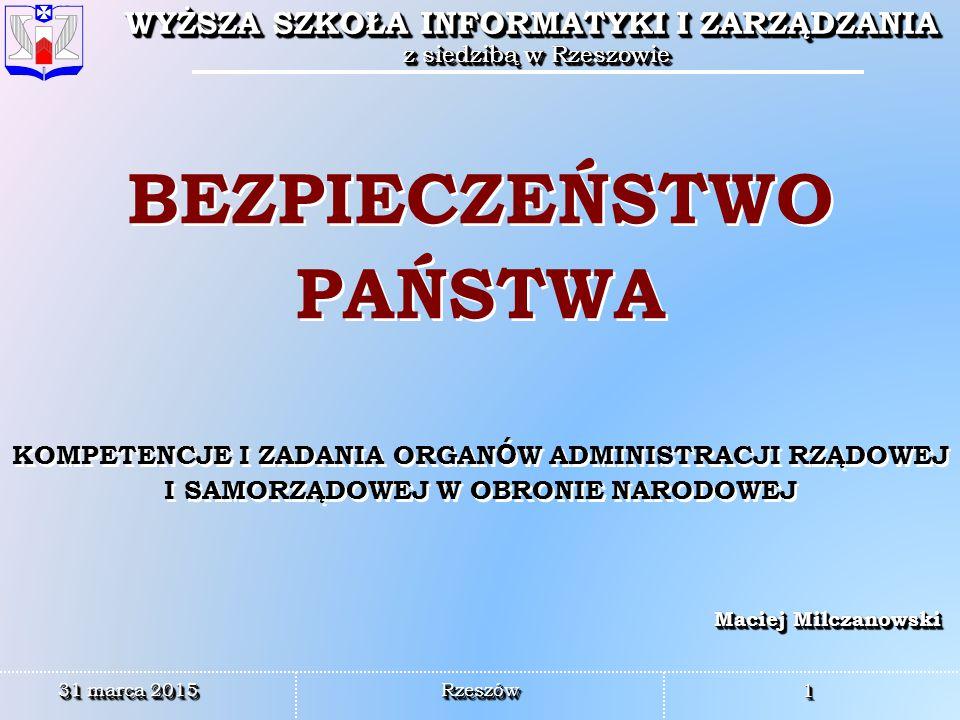 WYŻSZA SZKOŁA INFORMATYKI I ZARZĄDZANIA z siedzibą w Rzeszowie WYŻSZA SZKOŁA INFORMATYKI I ZARZĄDZANIA z siedzibą w Rzeszowie 3232 WYŻSZA SZKOŁA INFORMATYKI I ZARZĄDZANIA z siedzibą w Rzeszowie WYŻSZA SZKOŁA INFORMATYKI I ZARZĄDZANIA z siedzibą w Rzeszowie 31 marca 201531 marca 201531 marca 2015 RzeszówRzeszów Polska w Europie i świecie Interesy narodowe i cele strategiczne Strategiczny potencjał bezpieczeństwa narodowego Polska jako podmiot bezpieczeństwa