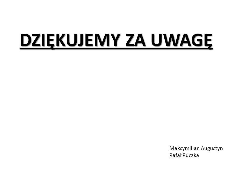 DZIĘKUJEMY ZA UWAGĘ Maksymilian Augustyn Rafał Ruczka