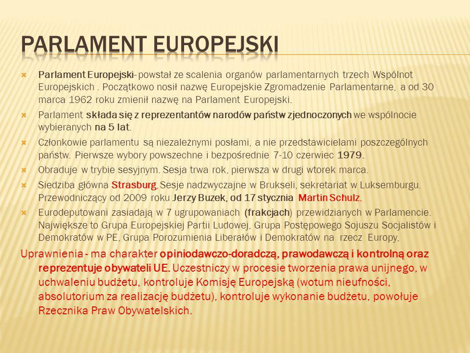  Parlament Europejski- powstał ze scalenia organów parlamentarnych trzech Wspólnot Europejskich. Początkowo nosił nazwę Europejskie Zgromadzenie Parl