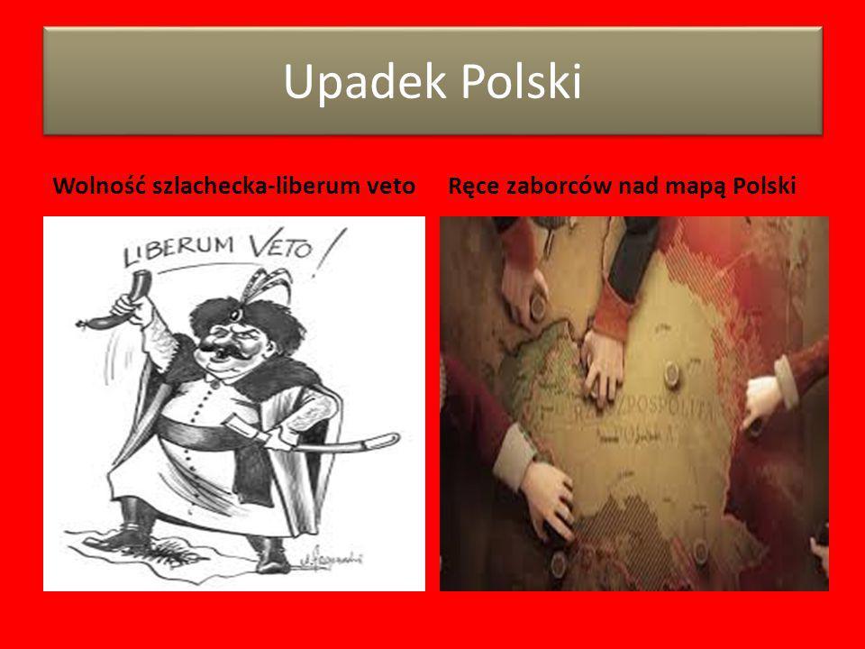 Upadek Polski Wolność szlachecka-liberum vetoRęce zaborców nad mapą Polski