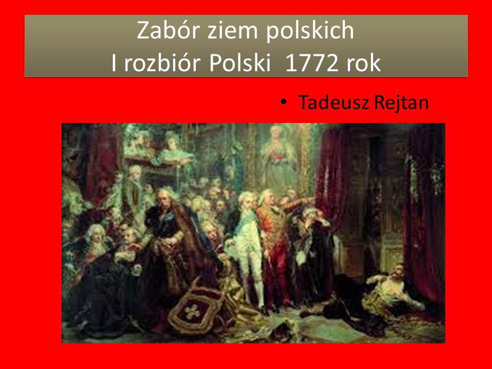 Zabór ziem polskich I rozbiór Polski 1772 rok Tadeusz Rejtan
