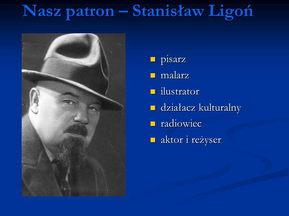 Nasz patron – Stanisław Ligoń pisarz malarz ilustrator działacz kulturalny radiowiec aktor i reżyser