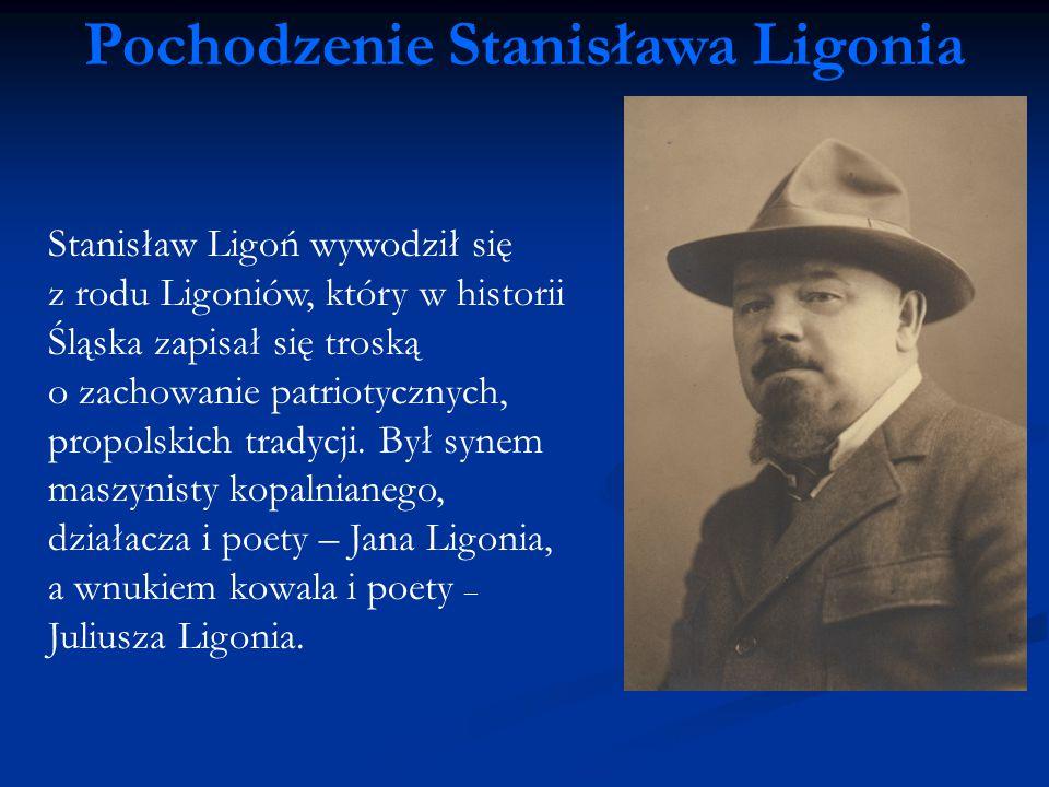 Pochodzenie Stanisława Ligonia Stanisław Ligoń wywodził się z rodu Ligoniów, który w historii Śląska zapisał się troską o zachowanie patriotycznych, p