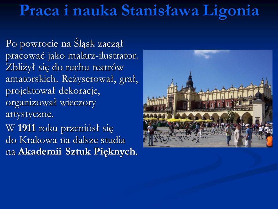 Praca i nauka Stanisława Ligonia Po powrocie na Śląsk zaczął pracować jako malarz-ilustrator. Zbliżył się do ruchu teatrów amatorskich. Reżyserował, g