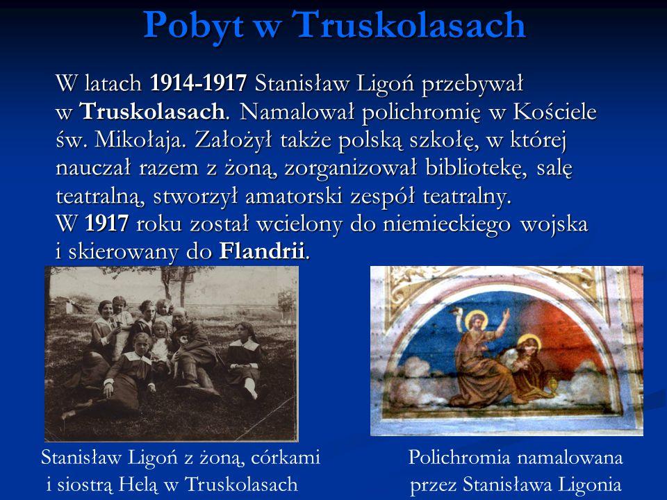 Pobyt w Truskolasach W latach 1914-1917 Stanisław Ligoń przebywał w Truskolasach. Namalował polichromię w Kościele św. Mikołaja. Założył także polską
