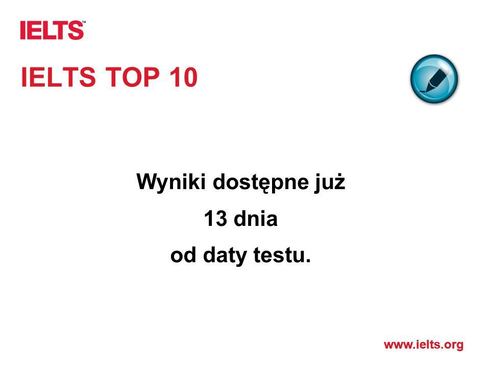 IELTS TOP 10 Wyniki dostępne już 13 dnia od daty testu.