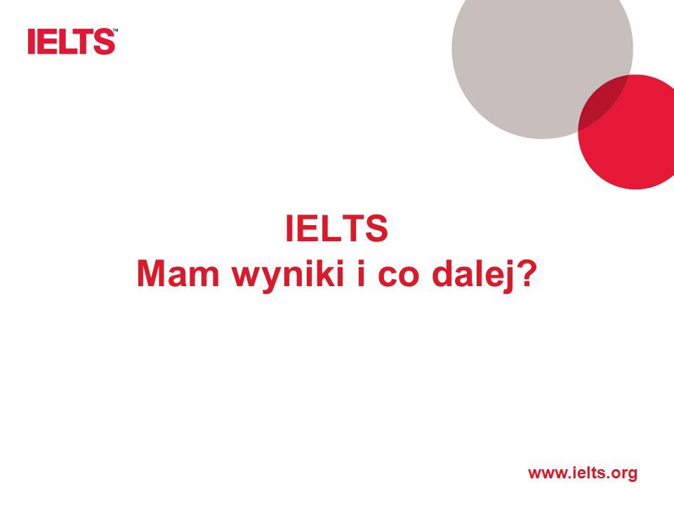 www.ielts.org IELTS Mam wyniki i co dalej?