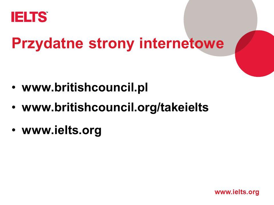 Przydatne strony internetowe www.britishcouncil.pl www.britishcouncil.org/takeielts www.ielts.org