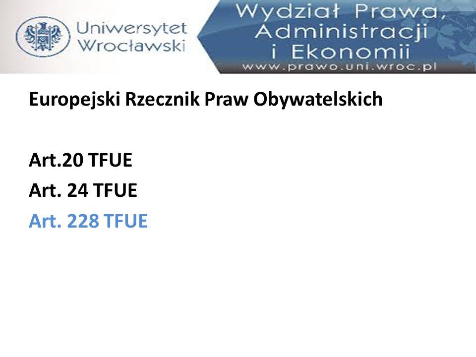 Europejski Rzecznik Praw Obywatelskich Art.20 TFUE Art. 24 TFUE Art. 228 TFUE