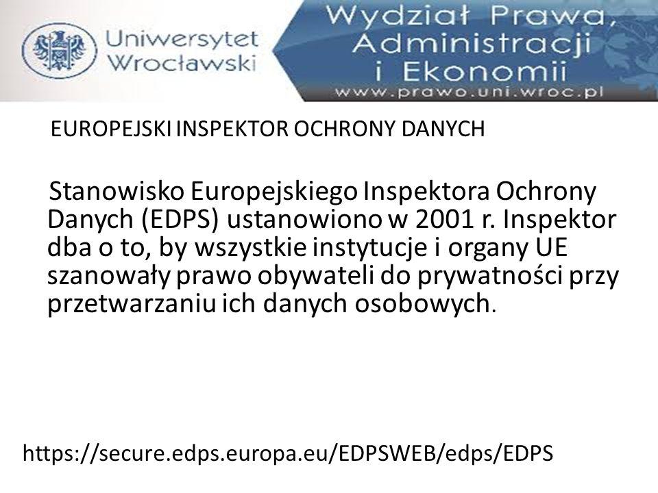 EUROPEJSKI INSPEKTOR OCHRONY DANYCH Stanowisko Europejskiego Inspektora Ochrony Danych (EDPS) ustanowiono w 2001 r. Inspektor dba o to, by wszystkie i