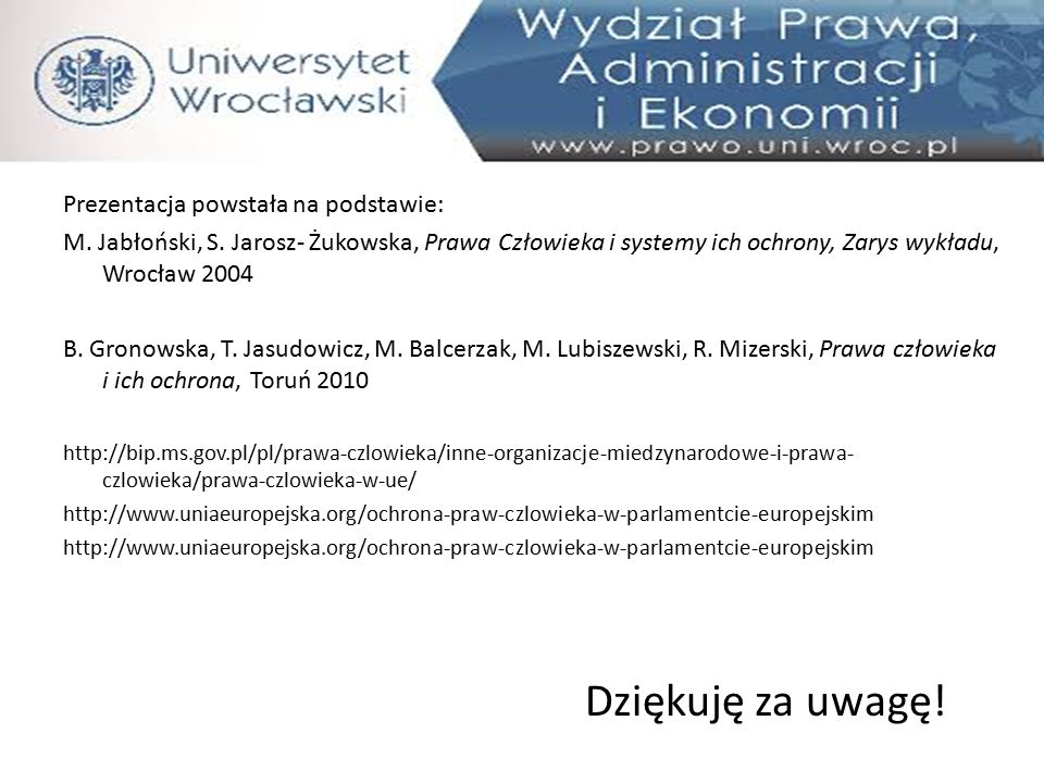 Prezentacja powstała na podstawie: M. Jabłoński, S. Jarosz- Żukowska, Prawa Człowieka i systemy ich ochrony, Zarys wykładu, Wrocław 2004 B. Gronowska,