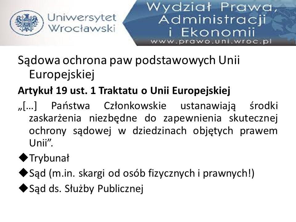 """Sądowa ochrona paw podstawowych Unii Europejskiej Artykuł 19 ust. 1 Traktatu o Unii Europejskiej """"[…] Państwa Członkowskie ustanawiają środki zaskarże"""