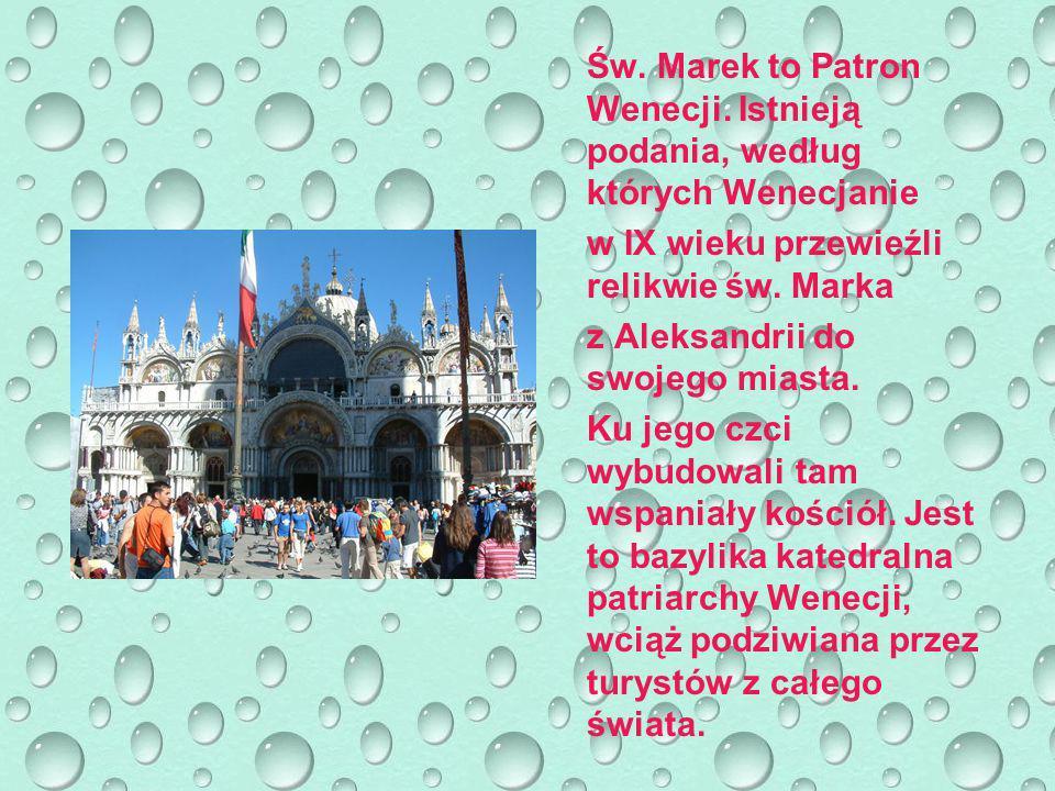 Św.Marek to Patron Wenecji.