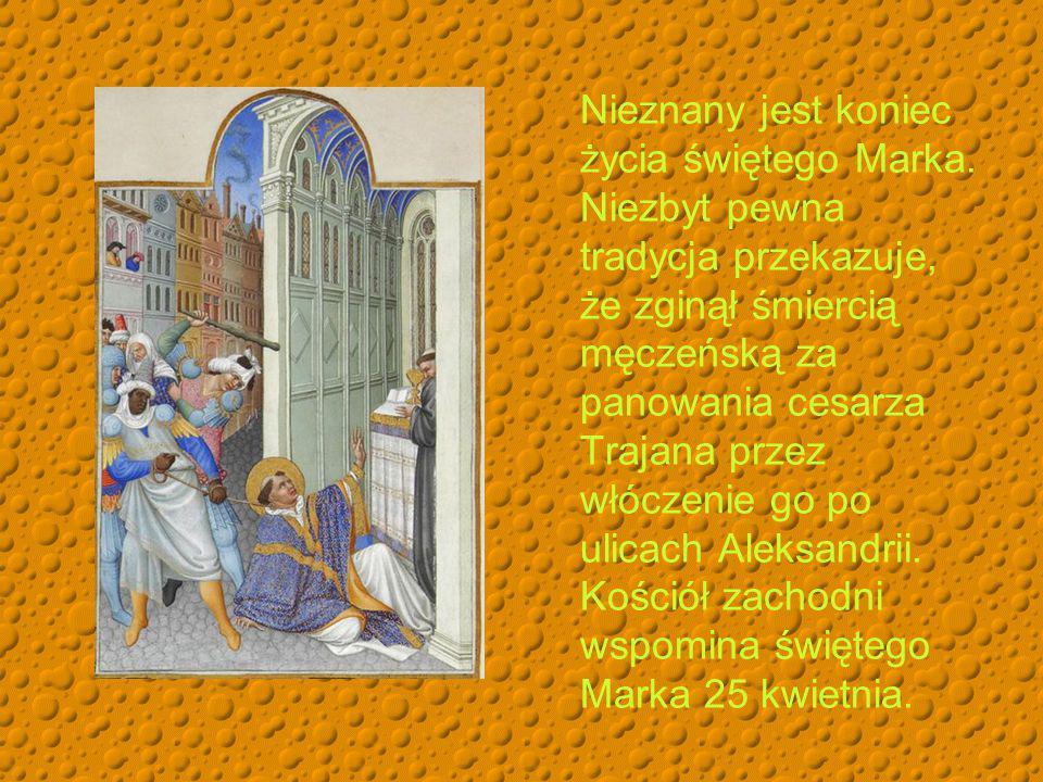 Nieznany jest koniec życia świętego Marka.