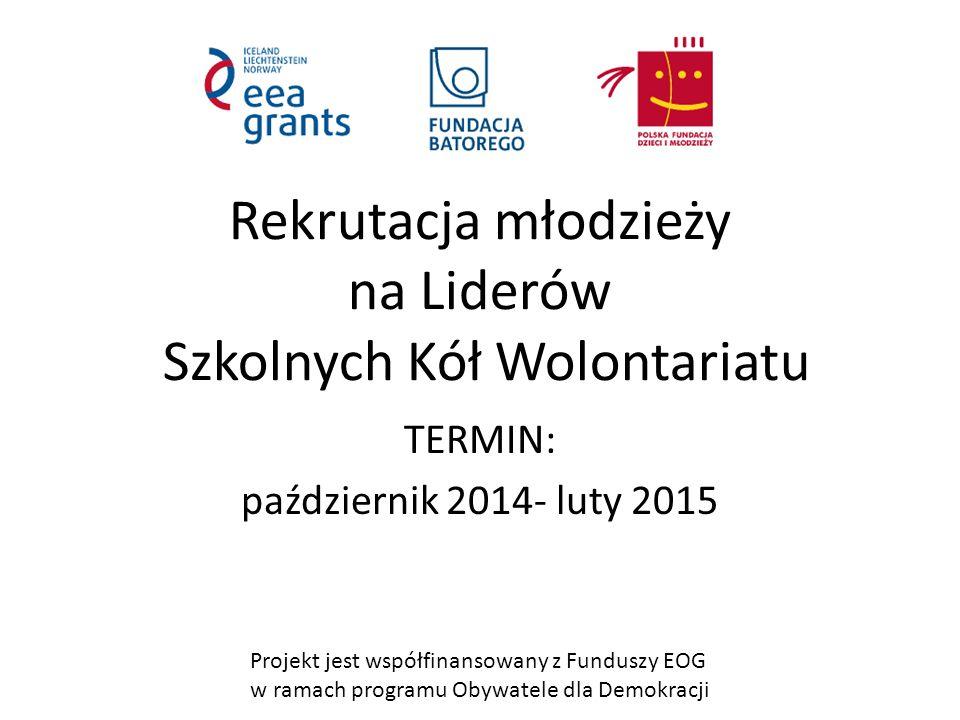 Projekt jest współfinansowany z Funduszy EOG w ramach programu Obywatele dla Demokracji Powstanie 6 Szkolnych Kół Wolontariatu Kraków 2 Tarnów 2 Bochnia 1 Nowy Sącz 1
