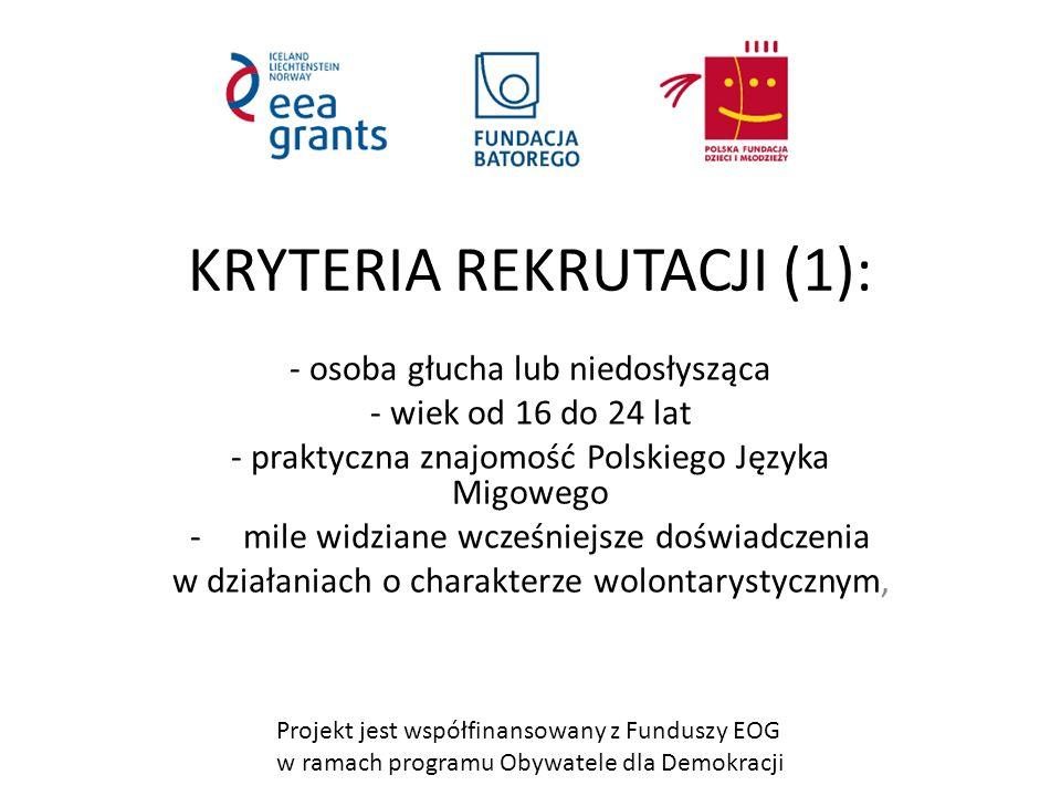 Projekt jest współfinansowany z Funduszy EOG w ramach programu Obywatele dla Demokracji KRYTERIA REKRUTACJI (1): - osoba głucha lub niedosłysząca - wiek od 16 do 24 lat - praktyczna znajomość Polskiego Języka Migowego -mile widziane wcześniejsze doświadczenia w działaniach o charakterze wolontarystycznym,