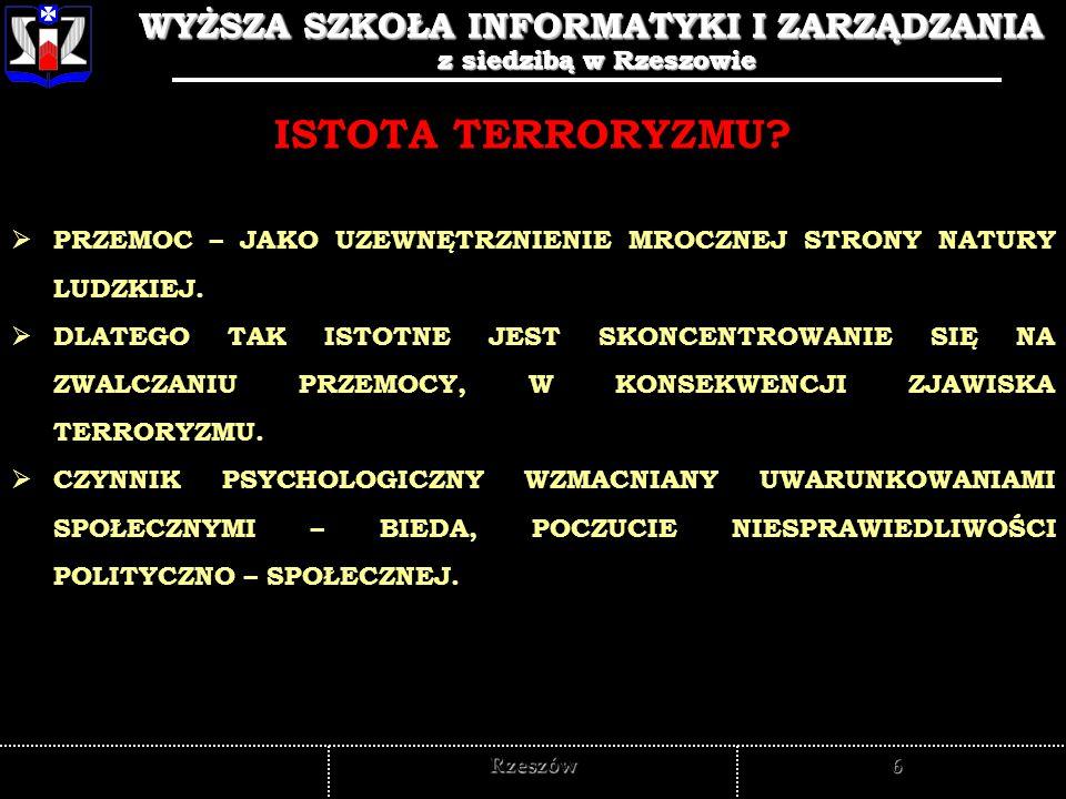 WYŻSZA SZKOŁA INFORMATYKI I ZARZĄDZANIA z siedzibą w Rzeszowie 7 WYŻSZA SZKOŁA INFORMATYKI I ZARZĄDZANIA z siedzibą w Rzeszowie Rzeszów Organizacje uznawane za terrorystyczne
