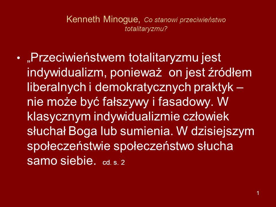 """1 Kenneth Minogue, Co stanowi przeciwieństwo totalitaryzmu? """" Przeciwieństwem totalitaryzmu jest indywidualizm, ponieważ on jest źródłem liberalnych i"""