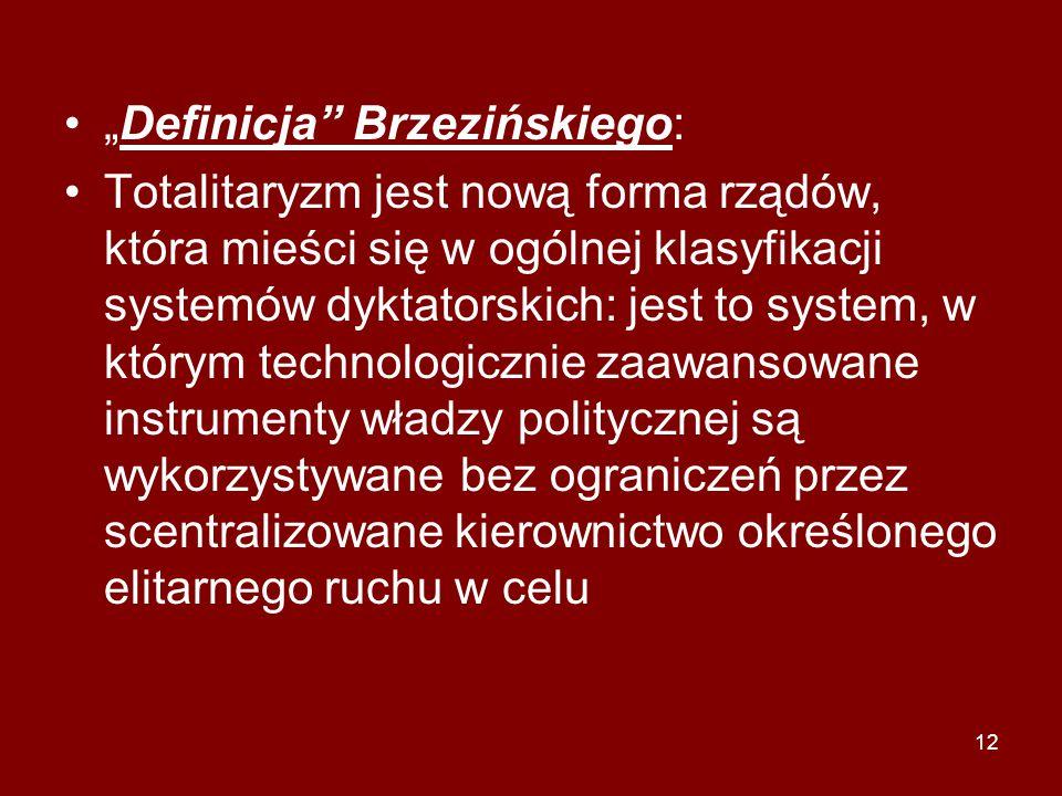 """12 """"Definicja"""" Brzezińskiego: Totalitaryzm jest nową forma rządów, która mieści się w ogólnej klasyfikacji systemów dyktatorskich: jest to system, w k"""