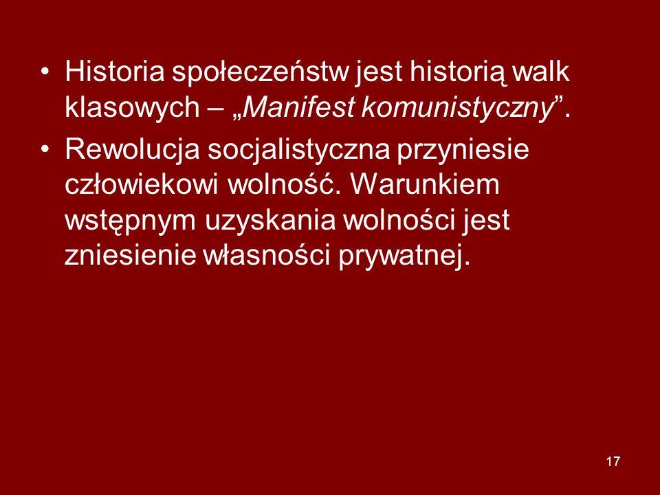 """17 Historia społeczeństw jest historią walk klasowych – """"Manifest komunistyczny"""". Rewolucja socjalistyczna przyniesie człowiekowi wolność. Warunkiem w"""