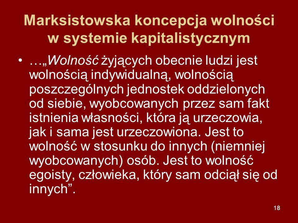 """18 Marksistowska koncepcja wolności w systemie kapitalistycznym …""""Wolność żyjących obecnie ludzi jest wolnością indywidualną, wolnością poszczególnych"""