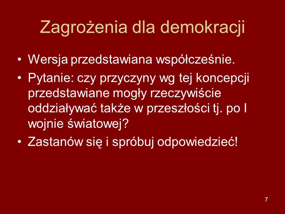 7 Zagrożenia dla demokracji Wersja przedstawiana współcześnie. Pytanie: czy przyczyny wg tej koncepcji przedstawiane mogły rzeczywiście oddziaływać ta