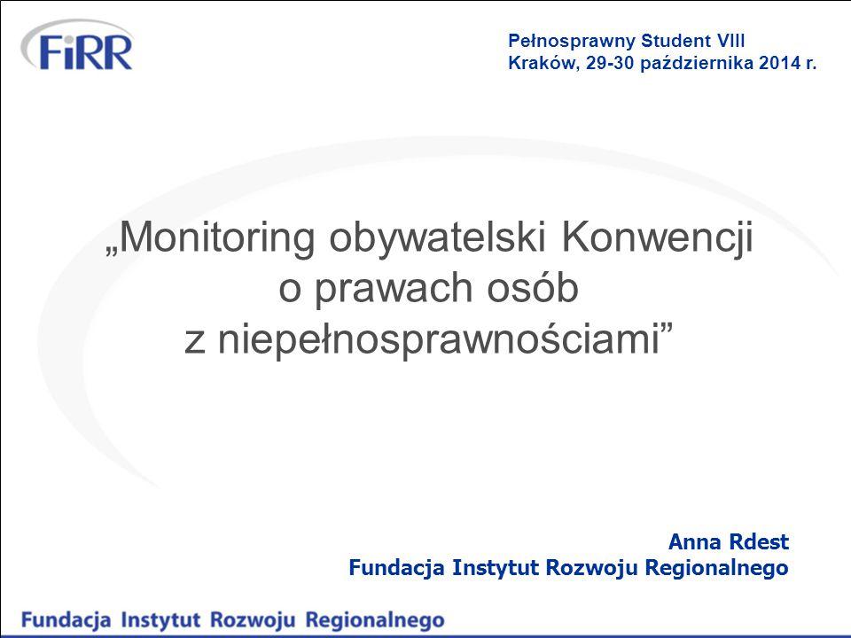 """""""Monitoring obywatelski Konwencji o prawach osób z niepełnosprawnościami Anna Rdest Fundacja Instytut Rozwoju Regionalnego Pełnosprawny Student VIII Kraków, 29-30 października 2014 r."""