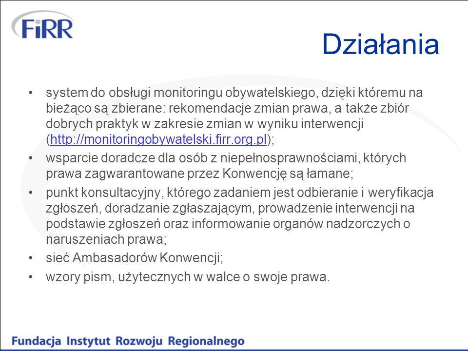 Działania system do obsługi monitoringu obywatelskiego, dzięki któremu na bieżąco są zbierane: rekomendacje zmian prawa, a także zbiór dobrych praktyk w zakresie zmian w wyniku interwencji (http://monitoringobywatelski.firr.org.pl);http://monitoringobywatelski.firr.org.pl wsparcie doradcze dla osób z niepełnosprawnościami, których prawa zagwarantowane przez Konwencję są łamane; punkt konsultacyjny, którego zadaniem jest odbieranie i weryfikacja zgłoszeń, doradzanie zgłaszającym, prowadzenie interwencji na podstawie zgłoszeń oraz informowanie organów nadzorczych o naruszeniach prawa; sieć Ambasadorów Konwencji; wzory pism, użytecznych w walce o swoje prawa.