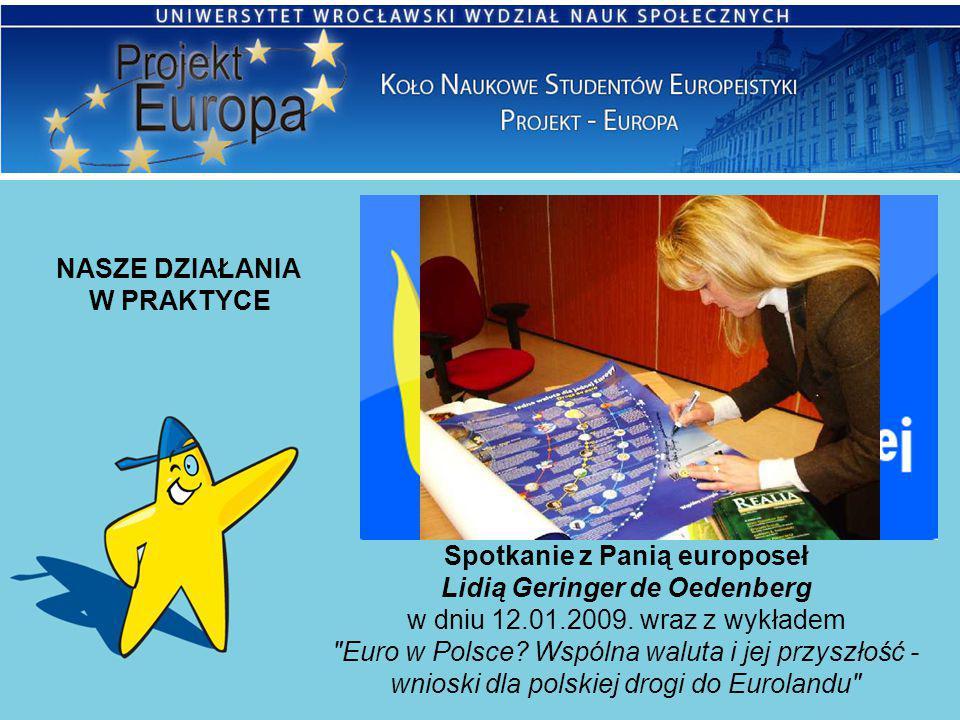 NASZE DZIAŁANIA W PRAKTYCE Spotkanie z Panią europoseł Lidią Geringer de Oedenberg w dniu 12.01.2009. wraz z wykładem