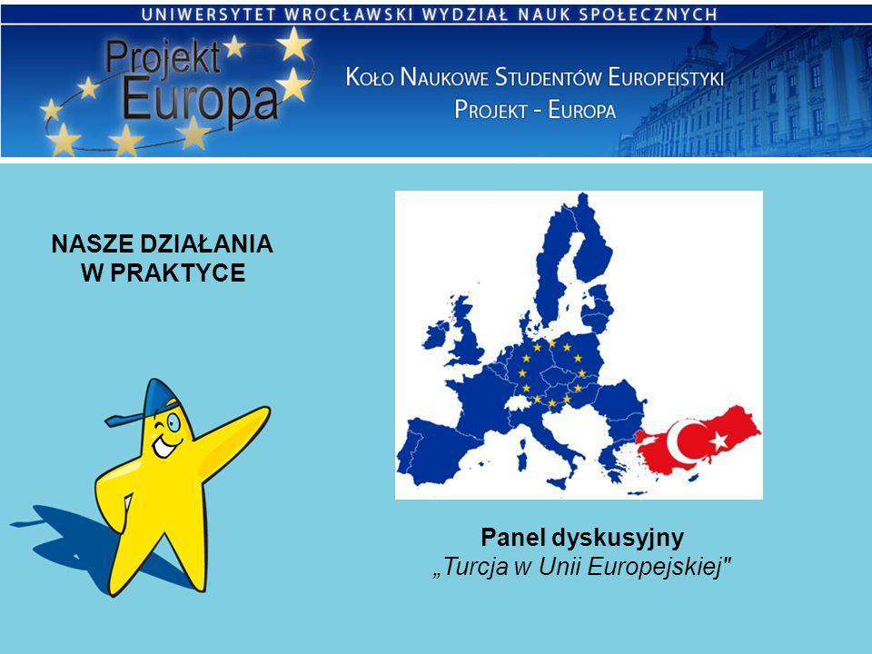 """NASZE DZIAŁANIA W PRAKTYCE Panel dyskusyjny """"Turcja w Unii Europejskiej"""