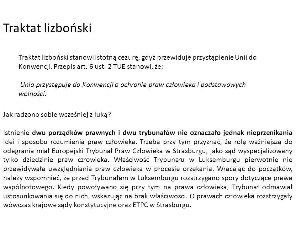 Traktat lizboński stanowi istotną cezurę, gdyż przewiduje przystąpienie Unii do Konwencji. Przepis art. 6 ust. 2 TUE stanowi, że: Unia przystępuje do