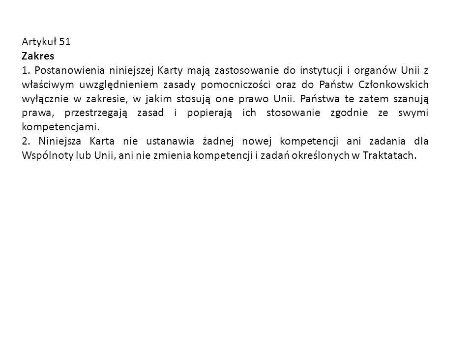 Artykuł 51 Zakres 1. Postanowienia niniejszej Karty mają zastosowanie do instytucji i organów Unii z właściwym uwzględnieniem zasady pomocniczości ora