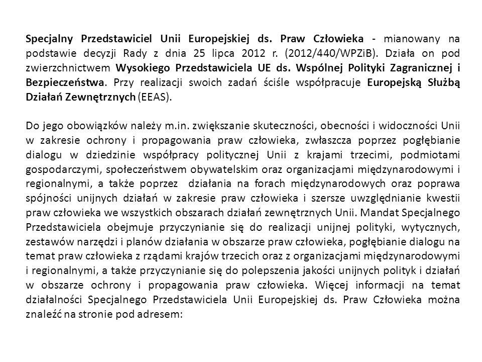 Specjalny Przedstawiciel Unii Europejskiej ds. Praw Człowieka - mianowany na podstawie decyzji Rady z dnia 25 lipca 2012 r. (2012/440/WPZiB). Działa o