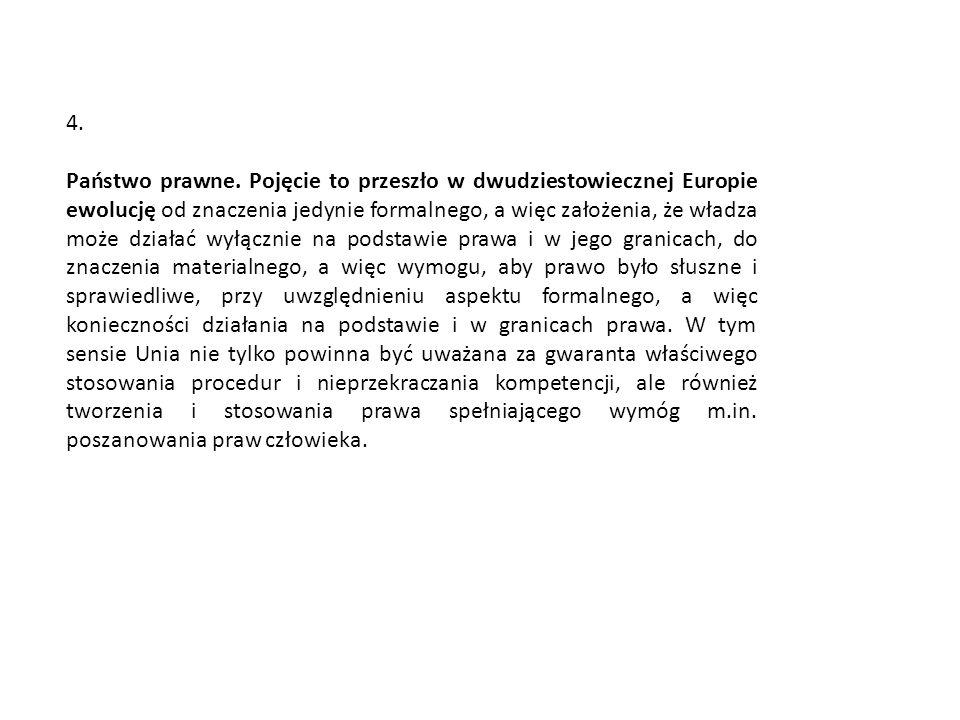 4. Państwo prawne. Pojęcie to przeszło w dwudziestowiecznej Europie ewolucję od znaczenia jedynie formalnego, a więc założenia, że władza może działać