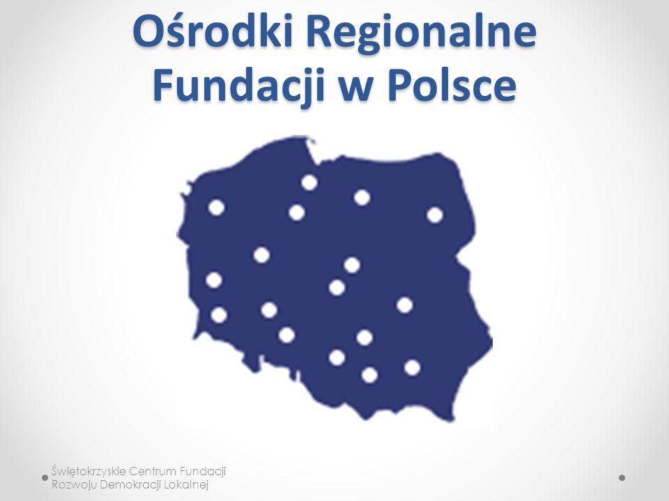 Ośrodki Regionalne Fundacji w Polsce Świętokrzyskie Centrum Fundacji Rozwoju Demokracji Lokalnej