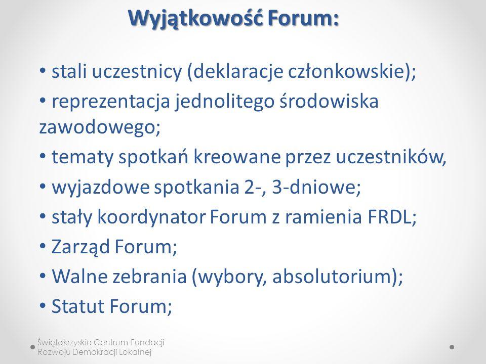 Świętokrzyskie Centrum Fundacji Rozwoju Demokracji Lokalnej Wyjątkowość Forum: stali uczestnicy (deklaracje członkowskie); reprezentacja jednolitego środowiska zawodowego; tematy spotkań kreowane przez uczestników, wyjazdowe spotkania 2-, 3-dniowe; stały koordynator Forum z ramienia FRDL; Zarząd Forum; Walne zebrania (wybory, absolutorium); Statut Forum;