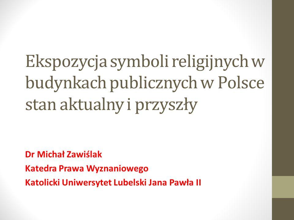 """Stan przyszły Jednolita linia orzecznicza sądów polskich w zakresie obecności symboli religijnych w przestrzeni publicznej oznacza, że trudno będzie tę linię """"przełamać Zmiana Konstytucji (art."""