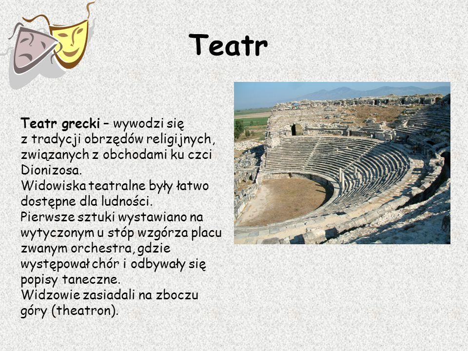 Teatr Teatr grecki – wywodzi się z tradycji obrzędów religijnych, związanych z obchodami ku czci Dionizosa. Widowiska teatralne były łatwo dostępne dl