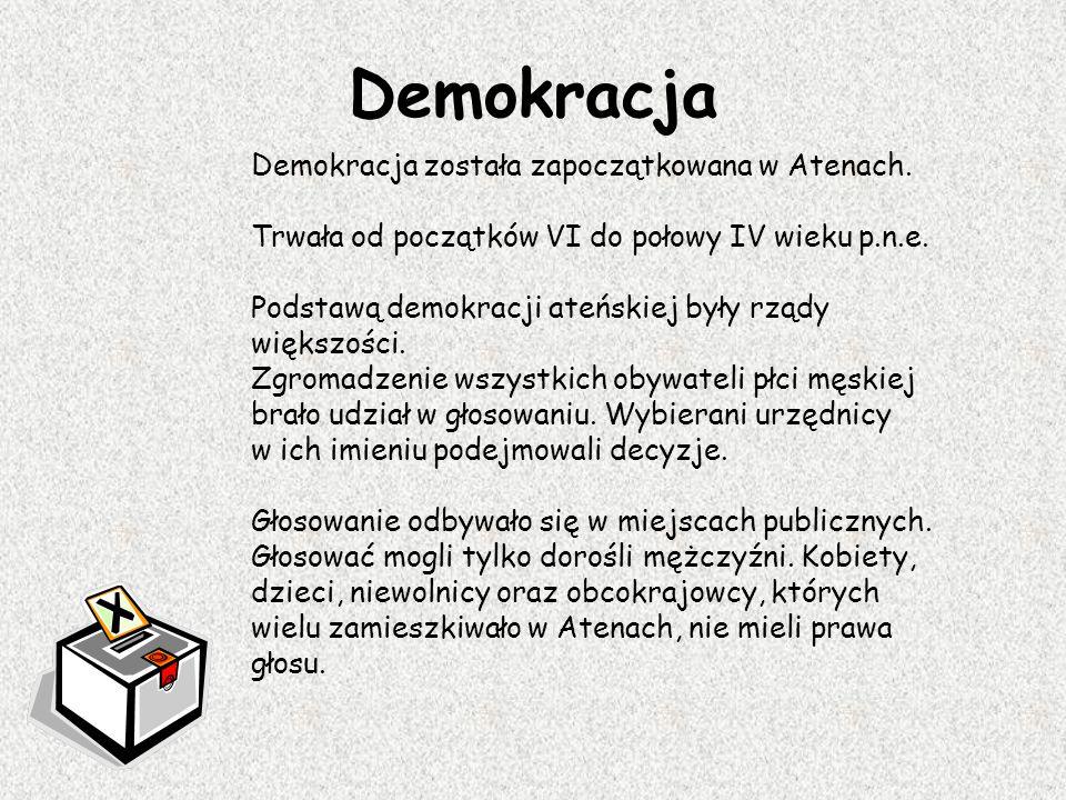 Demokracja Demokracja została zapoczątkowana w Atenach. Trwała od początków VI do połowy IV wieku p.n.e. Podstawą demokracji ateńskiej były rządy więk