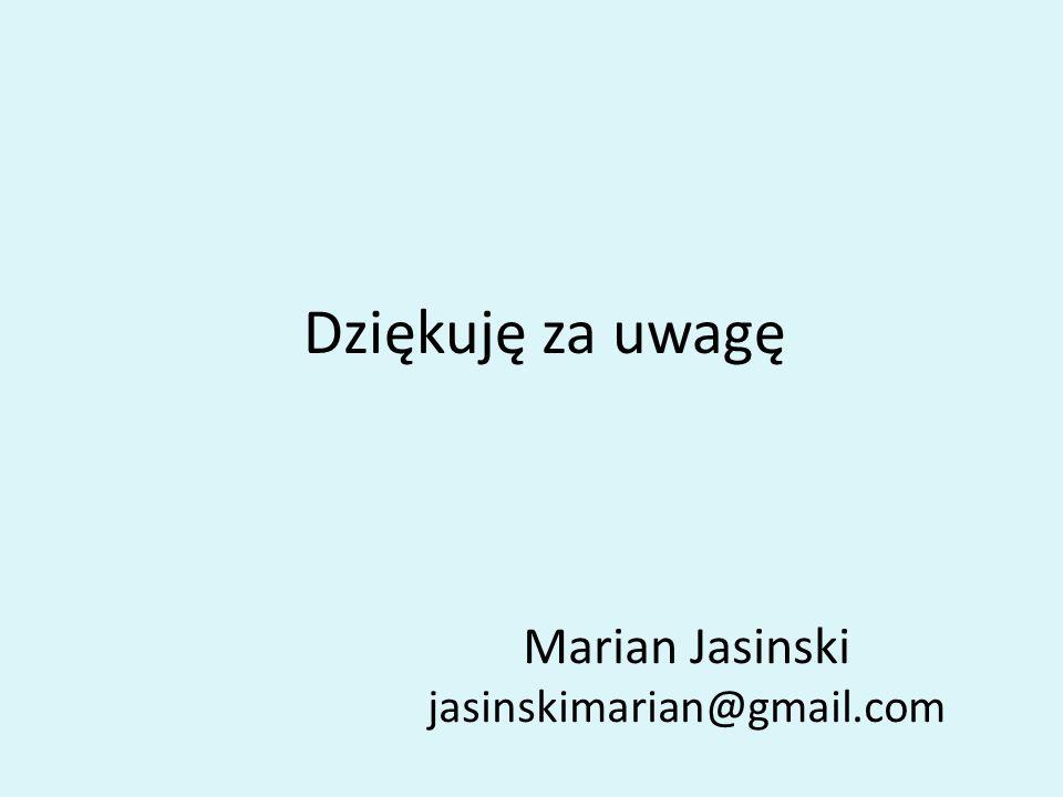 Dziękuję za uwagę Marian Jasinski jasinskimarian@gmail.com
