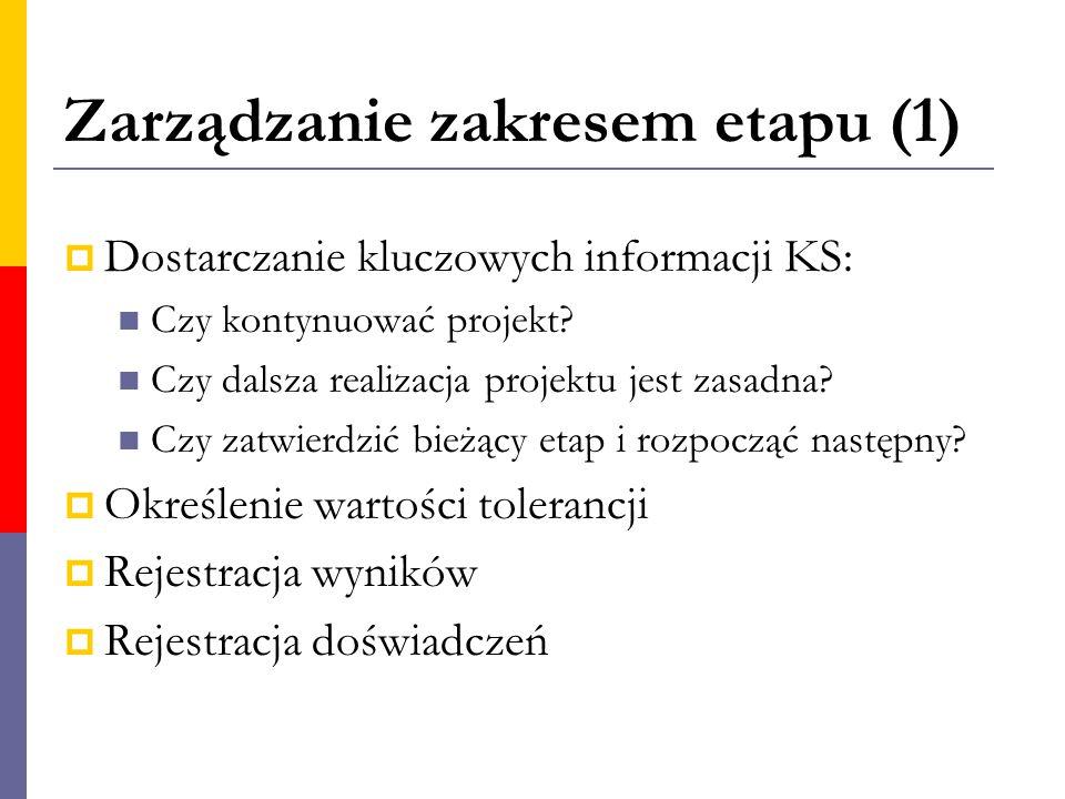Zarządzanie zakresem etapu (1)  Dostarczanie kluczowych informacji KS: Czy kontynuować projekt? Czy dalsza realizacja projektu jest zasadna? Czy zatw