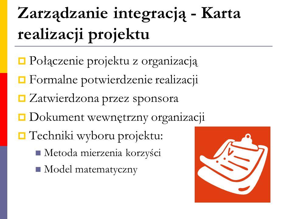 Zarządzanie integracją - Karta realizacji projektu  Połączenie projektu z organizacją  Formalne potwierdzenie realizacji  Zatwierdzona przez sponso