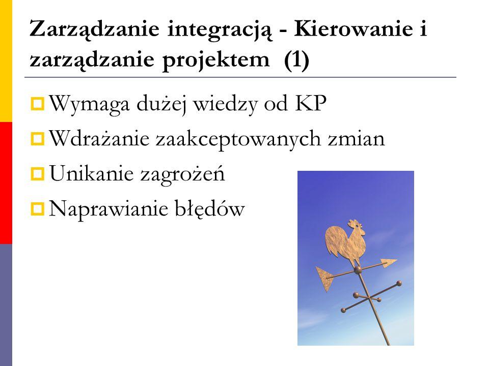 Zarządzanie integracją - Kierowanie i zarządzanie projektem (1)  Wymaga dużej wiedzy od KP  Wdrażanie zaakceptowanych zmian  Unikanie zagrożeń  Na