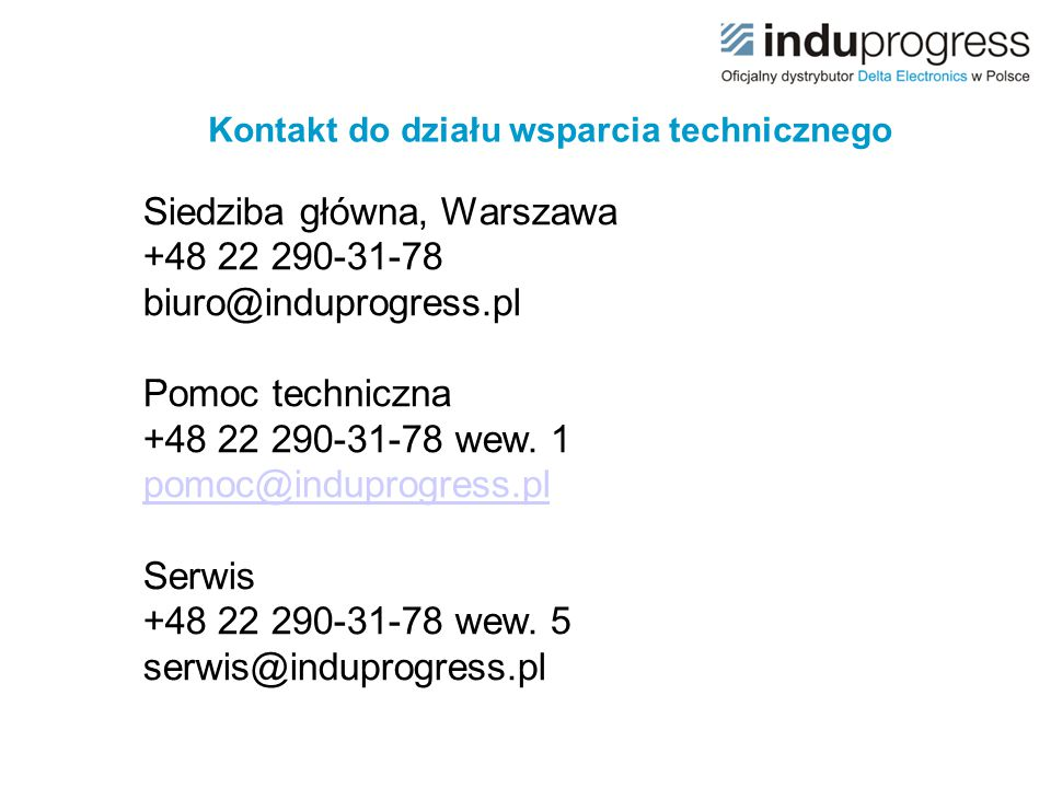 Kontakt do działu wsparcia technicznego Siedziba główna, Warszawa +48 22 290-31-78 biuro@induprogress.pl Pomoc techniczna +48 22 290-31-78 wew. 1 pomo