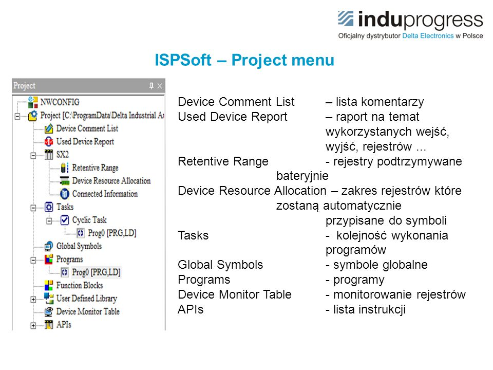 ISPSoft – Project menu Device Comment List – lista komentarzy Used Device Report – raport na temat wykorzystanych wejść, wyjść, rejestrów... Retentive
